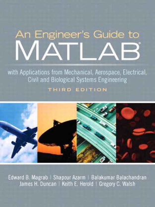 Engineers Guide to MATLAB with Applications from Mechanical, Aerospace, Electrical, Civil and Biolog