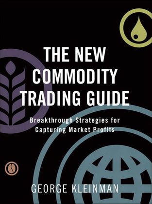 New Commodity Trading Guide, The: Breakthrough Strategies for Capturing Market Profits
