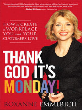 Thank God It's Monday!: How to Create a Workplace You and Your Customers Love