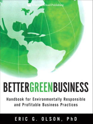Better Green Business: Handbook for Environmentally Responsible and Profitable Business Practices