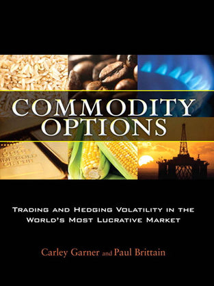 Commodity Options: Trading and Hedging Volatility in the World?s Most Lucrative Market