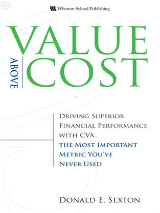 Value Above Cost: Driving Superior Financial Performance with CVA, the Most Important Metric You've Never Used