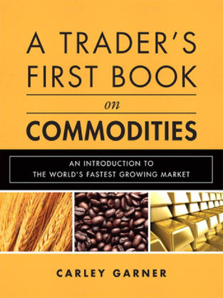 Trader's First Book on Commodities, A: An Introduction to The World's Fastest Growing Market