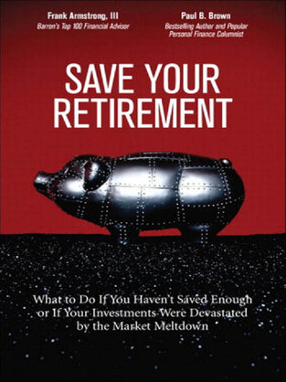 Save Your Retirement: What to Do If You Haven?t Saved Enough or If Your Investments Were Devastated by the Market Meltdown