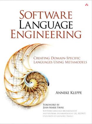Software Language Engineering: Creating Domain-Specific Languages Using Metamodels
