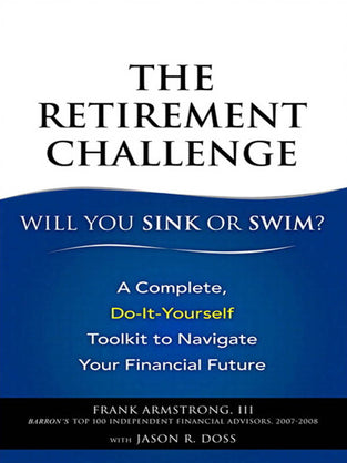 Retirement Challenge, The: Will You Sink or Swim?: A Complete, Do-It-Yourself Toolkit to Navigate Your Financial Future