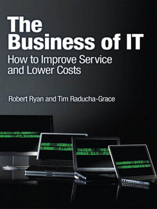 Business of IT, The: How to Improve Service and Lower Costs