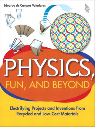 Physics, Fun, and Beyond: Electrifying Projects and Inventions from Recycled and Low-Cost Materials