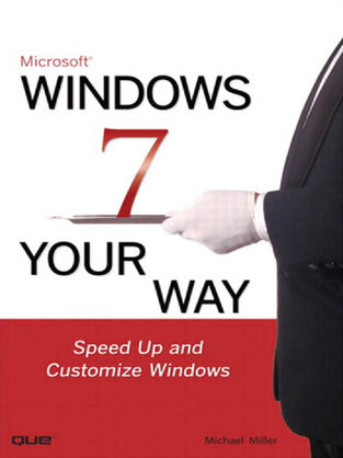 Microsoft Windows 7 Your Way: Speed Up and Customize Windows