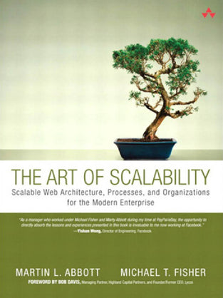 Art of Scalability, The: Scalable Web Architecture, Processes, and Organizations for the Modern Ente