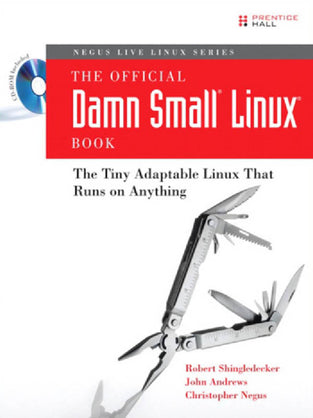 Official Damn Small Linux? Book, The: The Tiny Adaptable Linux? That Runs on Anything
