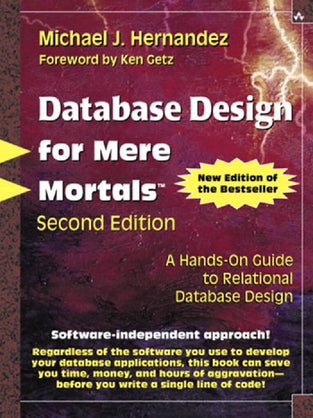 Database Design for Mere Mortals?: A Hands-On Guide to Relational Database Design