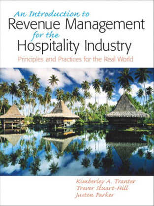 Introduction to Revenue Management for the Hospitality Industry, An: Principles and Practices for the Real World