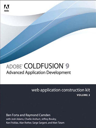 Adobe® ColdFusion® 9 Web Application Construction Kit, Volume 3: Advanced Application Development