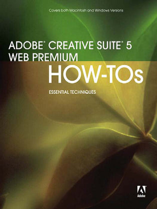 Adobe® Creative Suite 5 Web Premium How-Tos: 100 Essential Techniques
