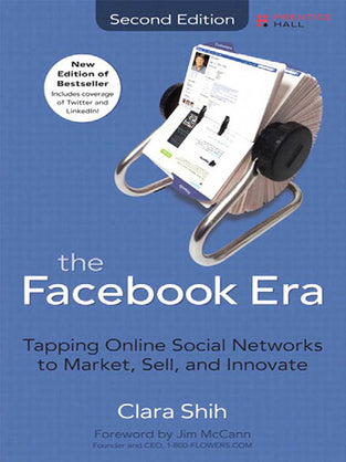 Facebook Era, The: Tapping Online Social Networks to Market, Sell, and Innovate