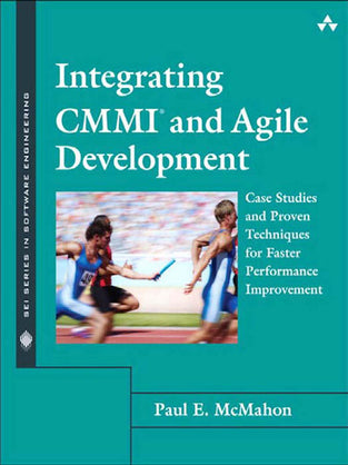 Integrating CMMI® and Agile Development: Case Studies and Proven Techniques for Faster Performance Improvement
