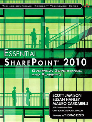 Essential SharePoint® 2010: Overview, Governance, and Planning