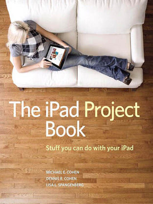 iPad Project Book, The: Stuff You Can Do with Your iPad