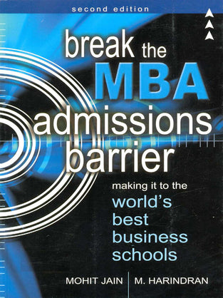 Break the MBA Admissions Barrier: Making it to the World's Best Business Schools