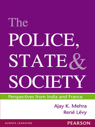 The Police, State and Society: Perspectives from India and France