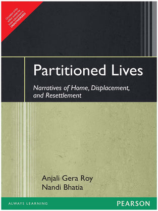 Partitioned Lives : Narratives of Home, Displacement, and Resettlement