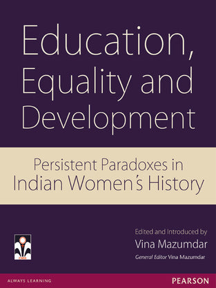 Education, Equality and Development : Persistent Paradoxes in Indian Women's History