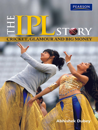 IPL Story, The : Cricket, Glamour and Big Money