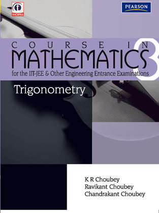 Trigonometry: Course in Mathematics for the IIT-JEE and Other Engineering Entrance Examinations