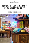 150 Lush Scents Ranked From Worst To Best