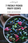 7 Freshly Picked Fruity Scents