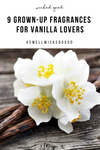 9 Grown-Up Fragrances for Vanilla Lovers
