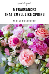 5 Fragrances That Smell Like Spring