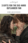 Outlander: 3 Gifts For the Die-Hard Fan