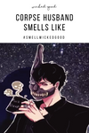 Corpse Husband Smells Like | Wicked Good