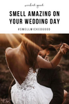 Smell Amazing on Your Big Day
