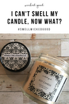 I can't smell my candle, what should I do?