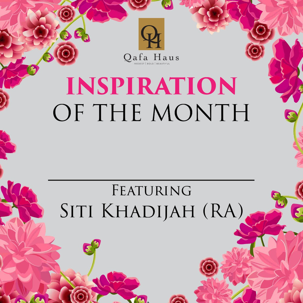 INSPIRATION OF THE MONTH - Feat Siti Khadijah RA