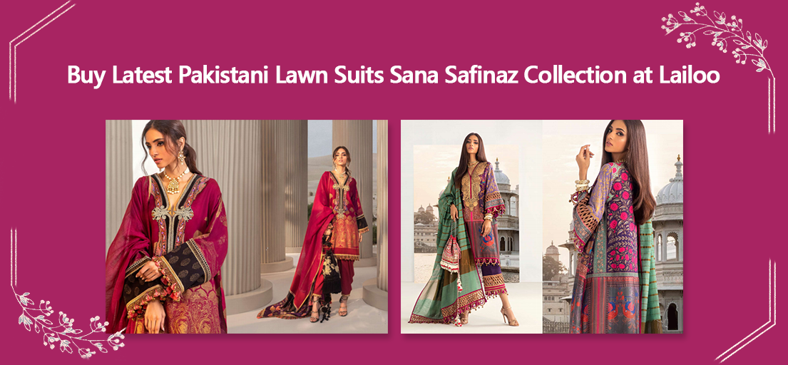 Buy Latest Pakistani Lawn Suits Sana Safinaz Collection at Lailoo