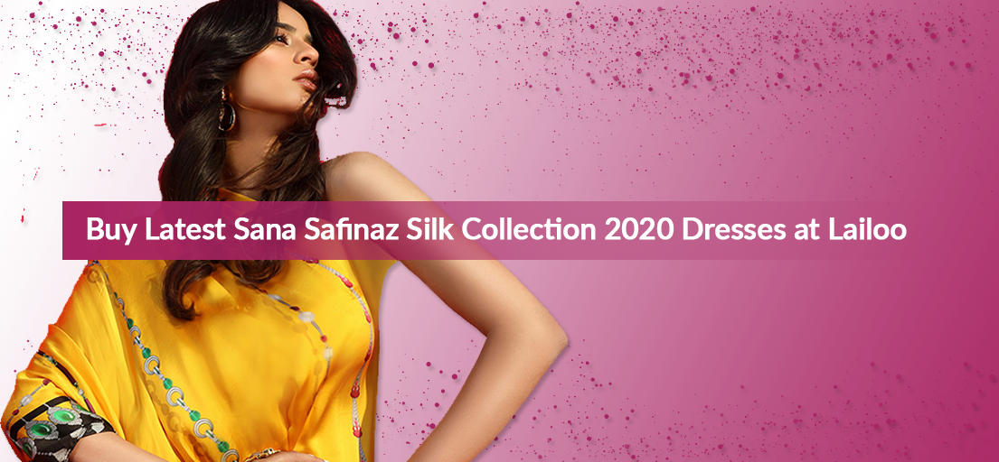 Buy Latest Sana Safinaz Silk Collection 2020 Dresses at Lailoo