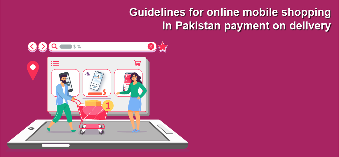 Guidelines for online mobile shopping in Pakistan payment on delivery