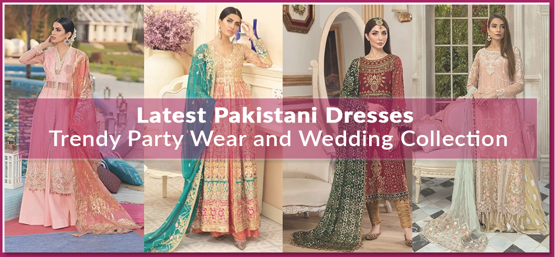 Latest Pakistani Dresses - Trendy Party Wear and Wedding Collection