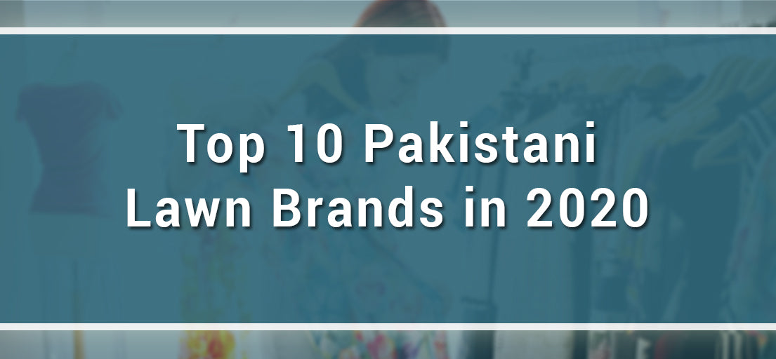 Top 10 Pakistani Lawn brands in 2020