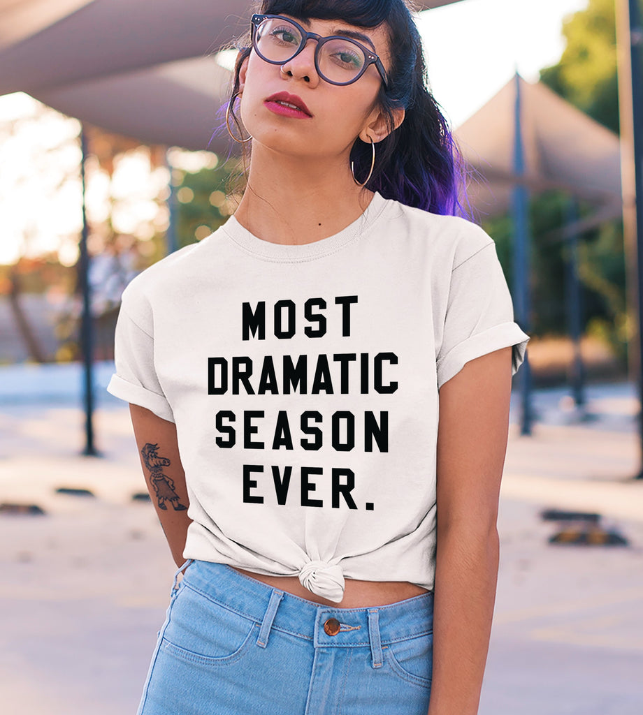 Most Dramatic Season Ever Shirt - HighCiti
