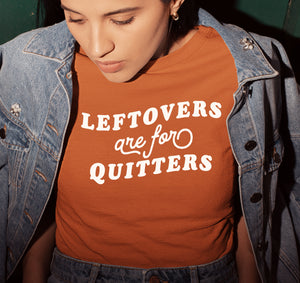 Leftovers Are For Quitters Shirt - HighCiti