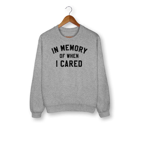 In Memory Of When I Cared Sweatshirt - HighCiti
