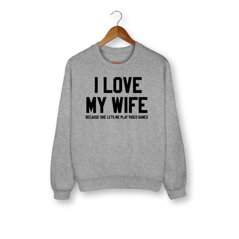 I Love My Wife Sweatshirt - HighCiti