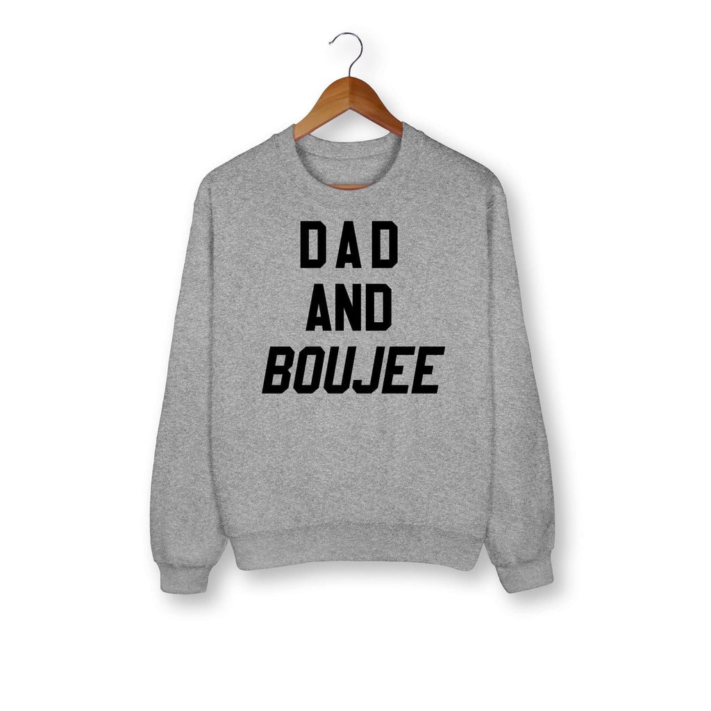 Dad And Boujee Sweatshirt - HighCiti