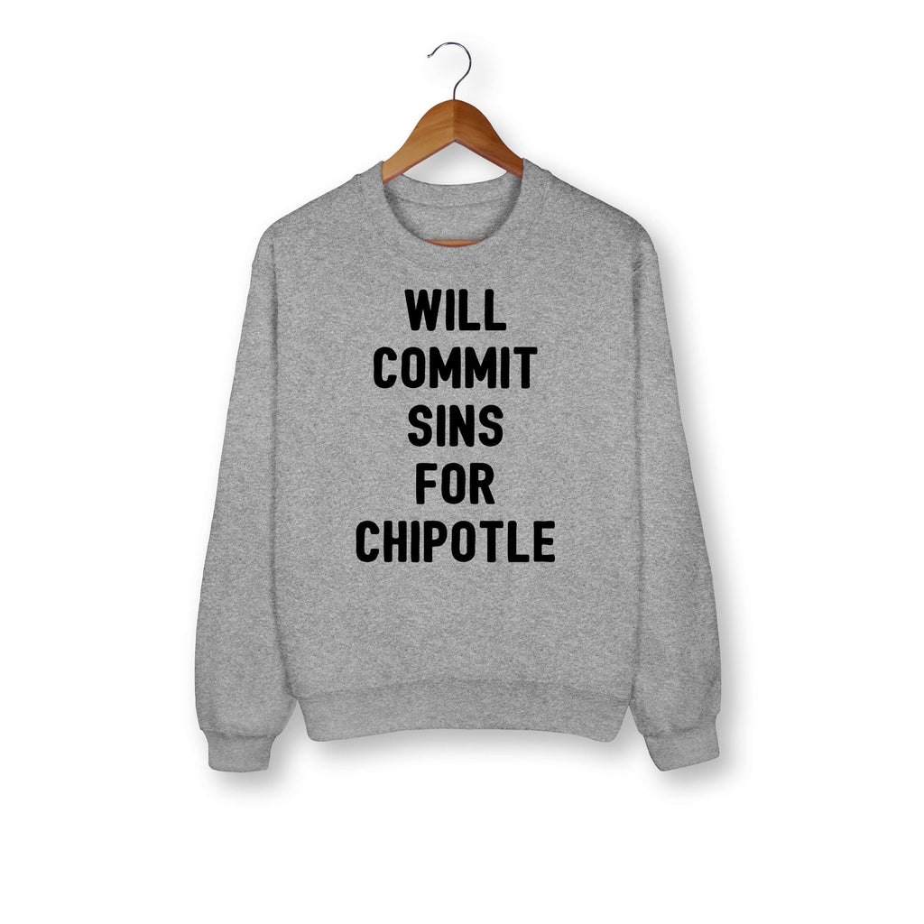 Will Commit Sins For Chipotle Sweatshirt - HighCiti