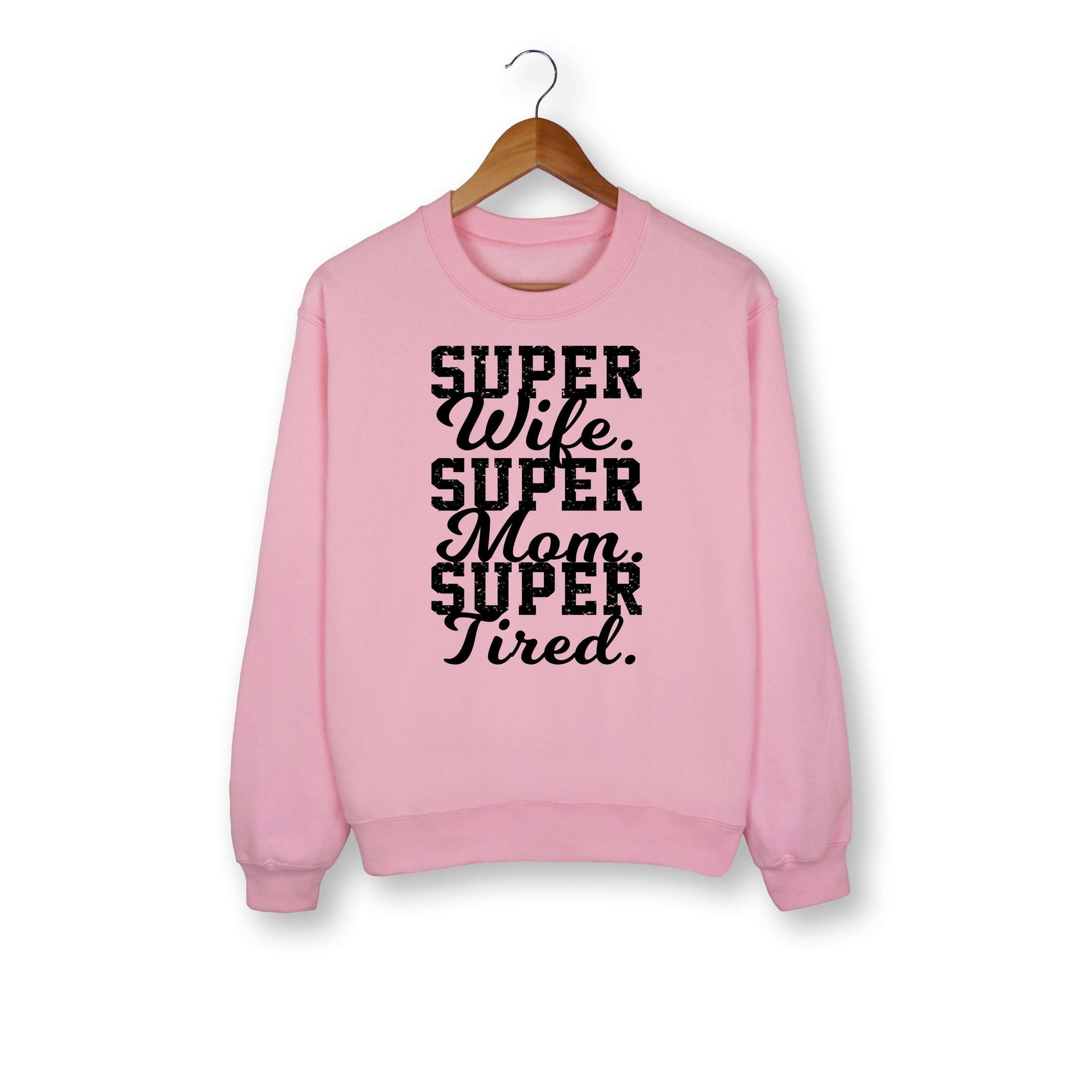 Super Wife Super Mom Super Tired Sweatshirt